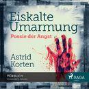 Eiskalte Umarmung - Poesie der Angst (Ungekürzt)/Astrid Korten