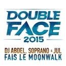 Fais le Moonwalk (Double Face 2015)/DJ Abdel, Soprano & Jul