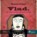 Vlad. - Die wahre Geschichte des Grafen Dracula (Ungekürzt)/Hanna Lützen