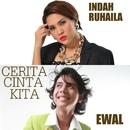 Cerita Cinta Kita/Indah Ruhaila & Ewal