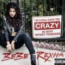 I'm Gonna Show You Crazy/Bebe Rexha