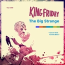 The Big Strange/King Friday