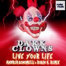 Live Your Life (Andrea Bonomelli & Robin H. Remix)/Dark Clowns