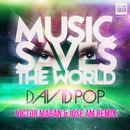 Music Saves the World (Victor Magán y Jose AM Remix)/David Pop
