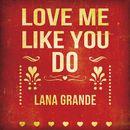 Love Me Like You Do/Lana Grande