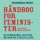Håndbog for feminister [og deres modstandere]/Gretelise Holm