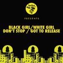 Don't Stop / Got To Release/Black Girl / White Girl