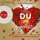 Bad Romeo & Broken Juliet - Wohin du auch gehst (Ungekürzte Fassung)/Leisa Rayven
