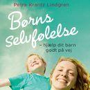 Børns selvfølelse - hjaelp dit barn godt på vej/Petra Krantz Lindgren