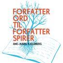 Forfatterord til forfatterspirer/Ane-Marie Kjeldberg