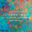 Get Closer / Sideways/Journeyman