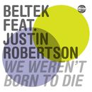 We Weren't Born To Die (feat. Justin Robertson)/Beltek