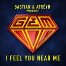 I Feel You Near Me (Bastian & Atréyu present GEM)/Bastian