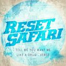 Tell Me You Want Me / Like A Drug/Reset Safari