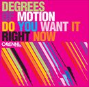 Do You Want It Right Now/Degrees Of Motion