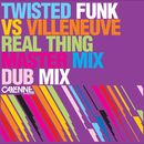 Real Thing (Twisted Funk vs. Villenueve)/Twisted Funk