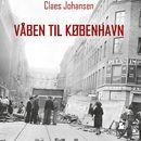Våben til København-trilogien, følge 3: Våben til København/Claes Johansen