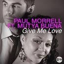 Give Me Love (feat. Mutya Buena)/Paul Morrell