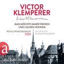 Man möchte immer weinen und lachen in einem - Revolutionstagebuch 1919/Victor Klemperer