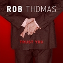Trust You/Rob Thomas