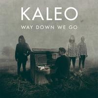Way Down We Go/Kaleo