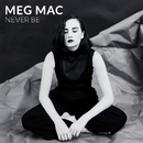 Never Be/Meg Mac