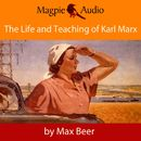 The Life and Teaching of Karl Marx (Unabridged)/Max Beer