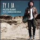Ty I Ja, Ty I Ja (feat. Grzegorz Wilk)/Piotr Rubik