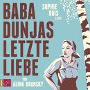 Baba Dunjas letzte Liebe/Alina Bronsky
