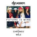 Future Is Mine (feat. Chromeo & Wale)/DJ Cassidy