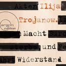 Macht und Widerstand (Gekürzte Fassung)/Ilija Trojanow