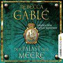 Der Palast der Meere - Historischer Roman/Rebecca Gablé