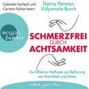 Schmerzfrei durch Achtsamkeit - Die effektive Methode zur Befreiung von Krankheit und Stress (Gekürzte Fassung)/Danny Penman