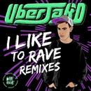 I Like To Rave Remixes/Uberjak'd
