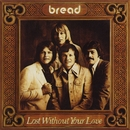 Lost Without Your Love/Bread
