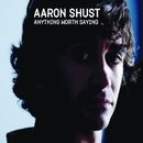 Anything Worth Saying/Aaron Shust