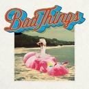 Bad Things (Deluxe Version)/Bad Things