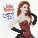 Trapped In The Body Of A White Girl/Julie Brown