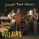 Johnny Two Bands/Seven Inch Record/Vincent Vincent And The Villains