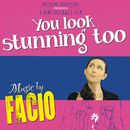 You Look Stunning Too (Original Motion Picture Soundtrack)/Facio