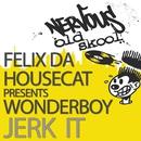 Jerk It/Felix Da Housecat Presents Wonderboy