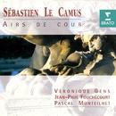 Sébastien Le Camus: Airs de cour/Véronique Gens/Jean-Paul Fouchécourt/Pascal Monteilhet