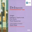 Debussy: Images / Prélude à l'apres-midi d'un faune / Nocturnes/André Previn