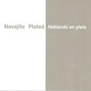 Hablando En Plata/Navajita Plateá