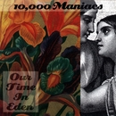 Our Time In Eden/10,000 Maniacs