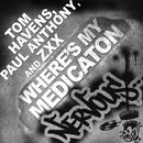 Where's My Medication/Tom Havens, Paul Anthony, Zxx