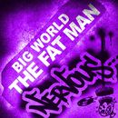 The Fat Man/Big World