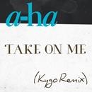 Take On Me (Kygo Remix)/a-ha
