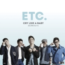 Cry Like A Baby/ETC.