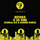 U So Fine (Vanilla Ace & Barber Remix)/Betoko